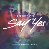 Say Yes — Gregory Byrd