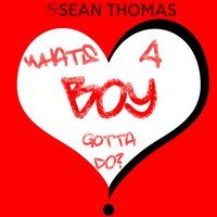 What's a Boy Gotta Do — Sean Thomas
