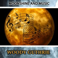 Moonshine And Music — Woody Guthrie