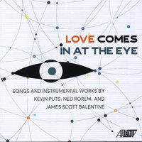 Loves Comes In At The Eye — Ned Rorem, Kevin Puts, James Scott Balentine, Bach Dancing & Dynamite Society, Dynamite Society