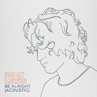 Be Alright — Dean Lewis