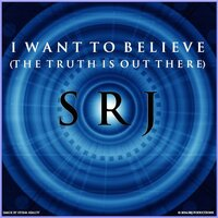 I Want to Believe (The Truth Is Out There) — Srj