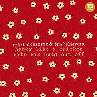 happy like a chicken with his head cut off — Eric Hutchinson