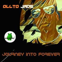 Journey Into Forever — Ollto Jade