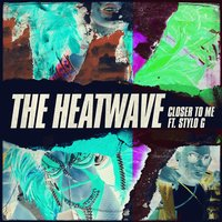 Closer to Me — The Heatwave, GAME6IX, Stylo G, The Heatwave, GAME6IX