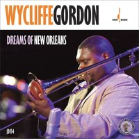 Dreams of New Orleans — Wycliffe Gordon