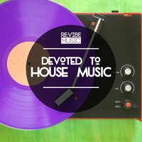 Devoted to House Music, Vol. 1 — сборник