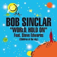 Word Hold on (Children of the Sky) — Bob Sinclar, Steve Edwards