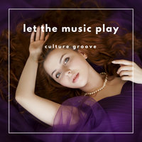 Let The Music Play — Coulture Groove