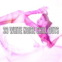 33 White Noise Chill Outs — Chill Out 2016