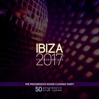 IBIZA 2017 - The Progressive House Closing Party (50 Progressive Club Tunes) — сборник
