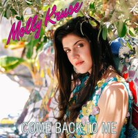 Come Back to Me — Molly Kruse