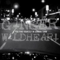 If You Find Yourself in London Town — Ginger Wildheart