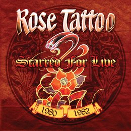 Scarred for Live 1980-1982 — Rose Tattoo