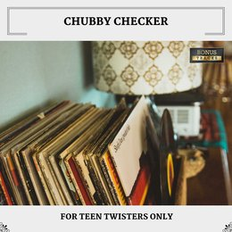 For Teen Twisters Only — Chubby Checker