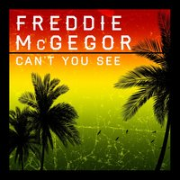 CANT YOU SEE — Freddy McGregor