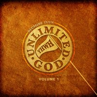 Unlimited God, Vol. 1 — Olumide Iyun
