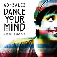 Dance Your Mind — Gonzalez