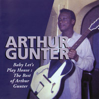Baby Let's Play House: The Best Of Arthur Gunter — Arthur Gunter