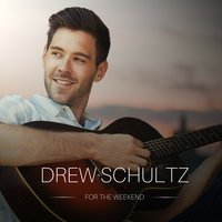 For the Weekend — Drew Schultz