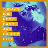 Today's Pop, Rock, Dance and Hip-Hop Hits — #1 Hits Now, Ultimate Dance Hits, Today's Hits!