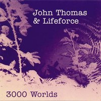 3000 Worlds — John Thomas, Lifeforce, John Thomas|Lifeforce