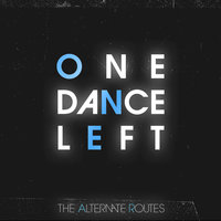 One Dance Left — The Alternate Routes