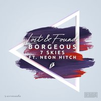 Lost & Found — 7 Skies, Borgeous, Neon Hitch