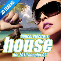 Dance. Electro. & House the 2011 Sampler, Vol. 02 — сборник