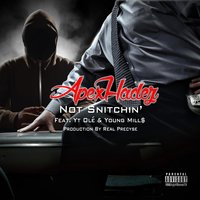 Not Snitchin — Apex Hadez, Young Mill$, Yt Ole