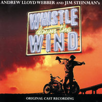 "Whistle Down The Wind — Andrew Lloyd Webber, The Original Stage Cast, ""Whistle Down the Wind"" Original Stage Cast"