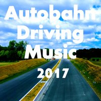 Autobahn Driving Music 2017 — сборник