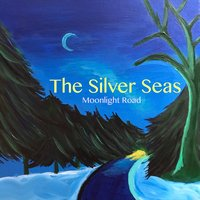 Moonlight Road — The Silver Seas