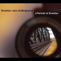 A Portrait of Brooklyn — Rob Garcia, Adam Kolker, David Smith, Anne Mette Iversen, Dan Pratt, Brooklyn Jazz Underground