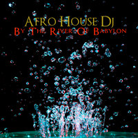 By The River Of Babylon — Afro House Dj