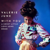 With You - A Sweet Little Love Song Demo — Valerie June