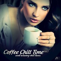 Coffee Chill Time, Vol. 1 (Most Relaxing Chill Tunes) — сборник