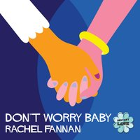 Don't Worry Baby (Instant Love) — Sune Rose Wagner, Rachel Fannan, Instant Love