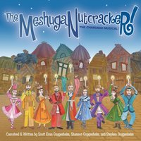 The MeshugaNutcracker! — The MeshugaNutcracker Original Cast