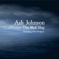 The Mad Ship — Ash Johnson, Chloe Rodgers