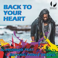 Back to Your Heart — Dj Prodígio, Raphael Prince of Soul