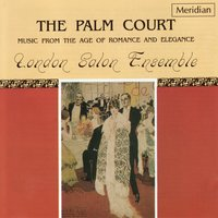 The Palm Court: Music from the Age of Romance and Elegance — Emile Waldteufel, Richard Heuberger, Arthur Sullivan, London Salon Ensemble, Easthope Martin, Erik Meyer-Helmund