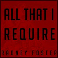 All That I Require — Radney Foster