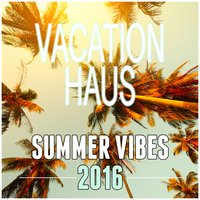 Vacation Haus: Summer Vibes 2016 — сборник