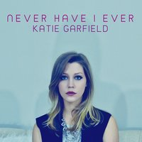 Never Have I Ever — Katie Garfield