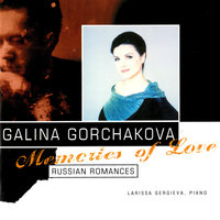 Memories Of Love: Russian Romances — Larissa Gergieva, Galina Gorchakova