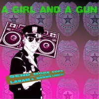Send More Cops Remixery — A Girl And A Gun