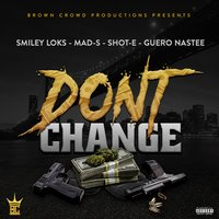Don't Change — Smiley Loks, Guero Nastee, Mad-S, Shot-E