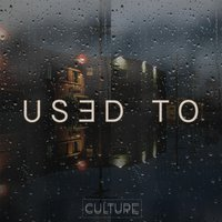 Used To — Culture