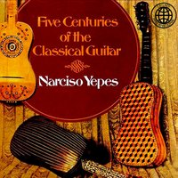 Five Centuries of the Classical Guitar — Francisco Tárrega, Эйтор Вилла-Лобос, Fernando Sor, Joaquín Turina, Narciso Yepes, Gaspar Sanz, Luys de Narváez